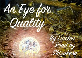 An Eye for Quality by Linelen Read by Shizukesa