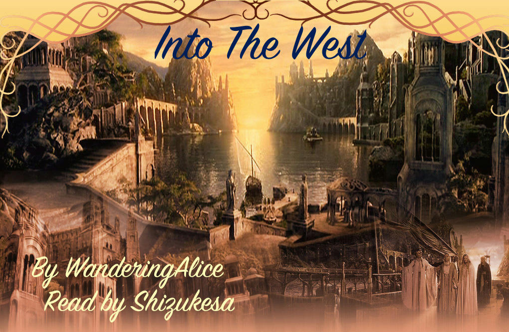 Into The West by WanderingAlice Read by Shizukesa