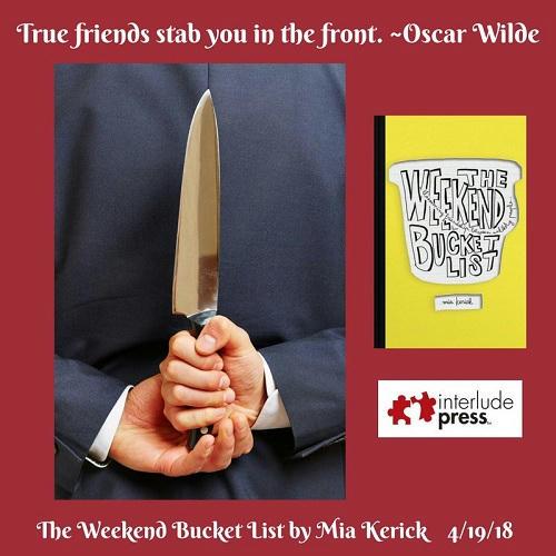 Mia Kerick - The Weekend Bucket List True friends stab you in the front. Oscar Wilde
