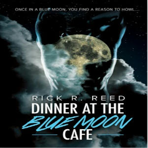 Rick R. Reed - Dinner at the Blue Moon Cafe Square