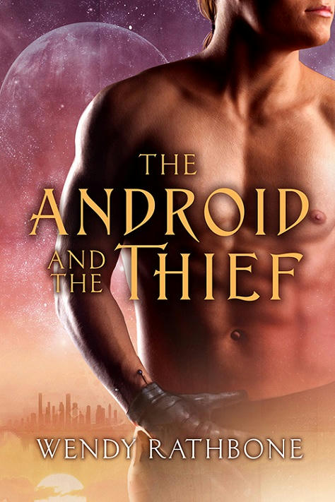 Wendy Rathborn - The Android and the Thief Cover