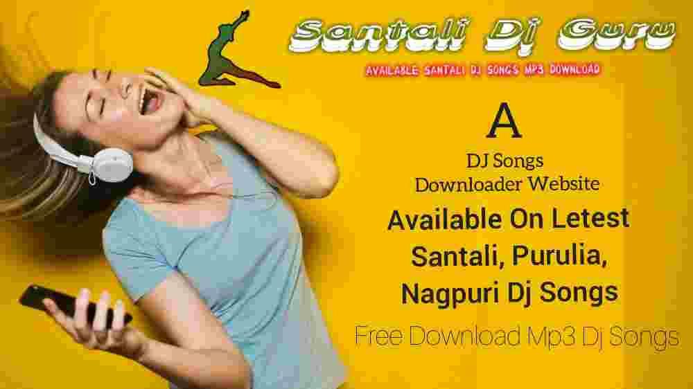 Santali Dj Guru - Letest Santali/Purulia/Nagpuri Dj Song Mp3 Download