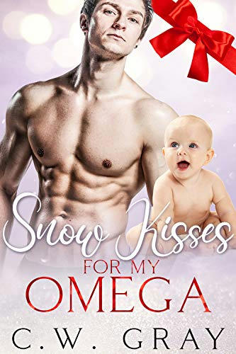 C.W. Gray - Snow Kisses For My Omega Cover