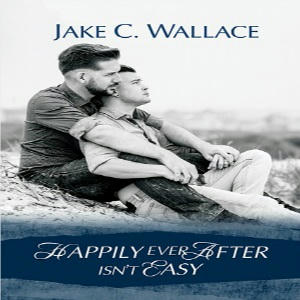 Jake C. Wallace - Happily Ever After Isn't Easy Square