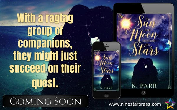 K. Parr - The Sun and Moon Beneath the Stars Coming Soon