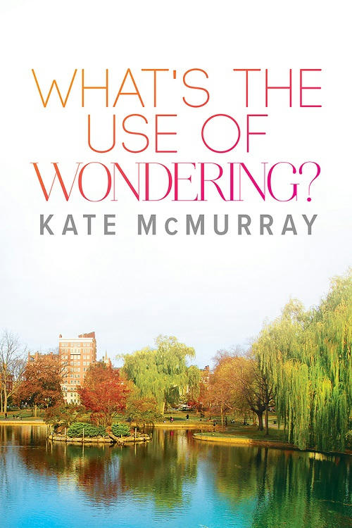 Kate McMurray - What's the Use of Wondering Cover