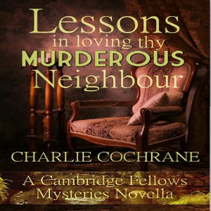Charlie Cochrane - Lessons in Loving thy Murderous Neighbour Square