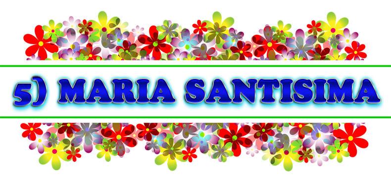 5) MARIA SANTISIMA: