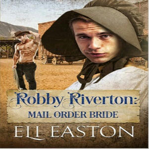 Eli Easton - Robbie Riverton Mail Order Bride Square