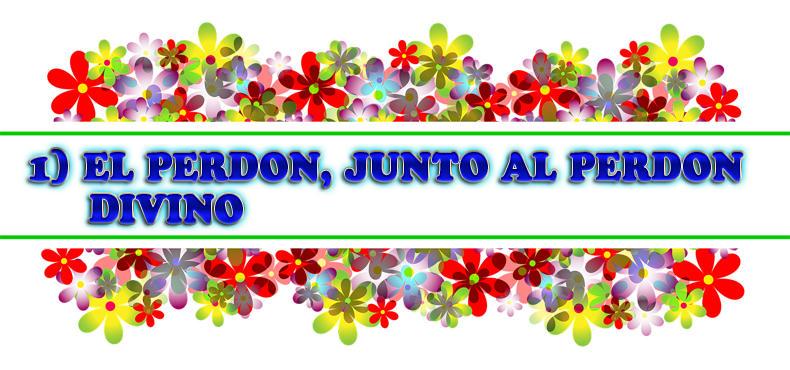 1) EL PERDON, JUNTO AL PERDON DIVINO: