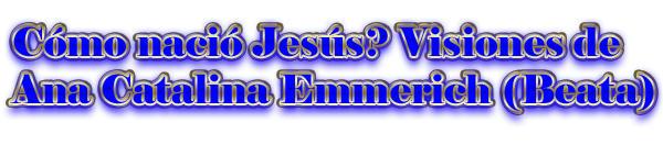 ¿Cómo nació Jesús? Visiones de Ana Catalina Emmerich (Beata)